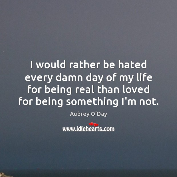 Image, I would rather be hated every damn day of my life for