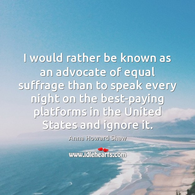 Image, I would rather be known as an advocate of equal suffrage than