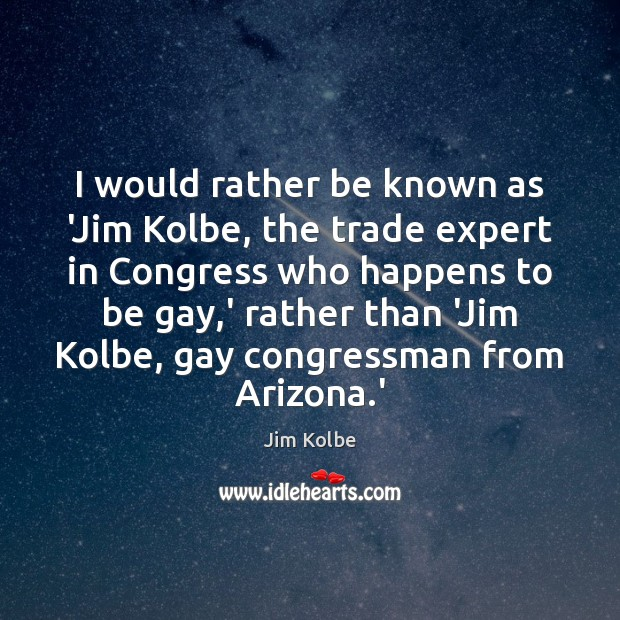 I would rather be known as 'Jim Kolbe, the trade expert in Image