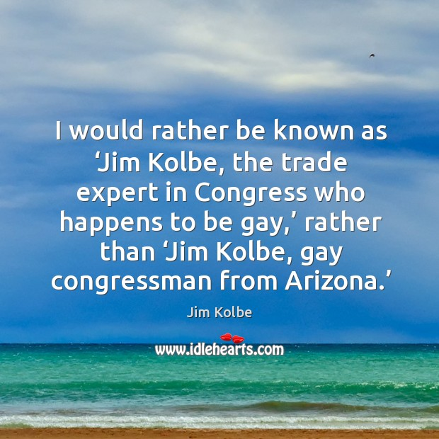 Picture Quote by Jim Kolbe
