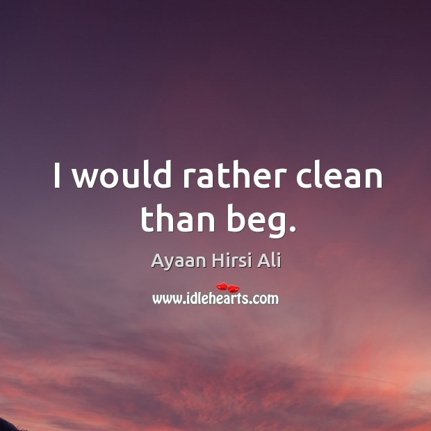I would rather clean than beg. Image
