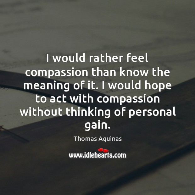 Image about I would rather feel compassion than know the meaning of it. I