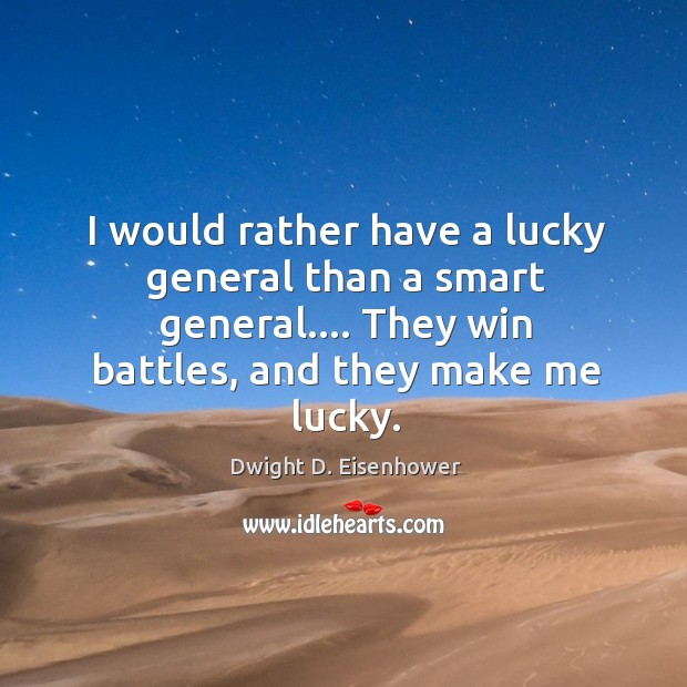 Image, I would rather have a lucky general than a smart general…. They