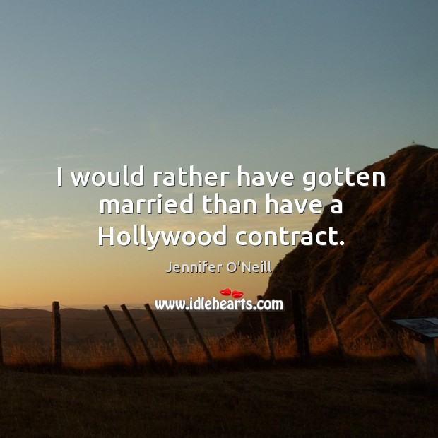 I would rather have gotten married than have a hollywood contract. Image