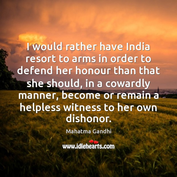 I would rather have India resort to arms in order to defend Image