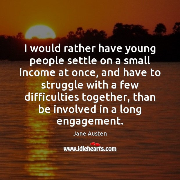 Image, I would rather have young people settle on a small income at