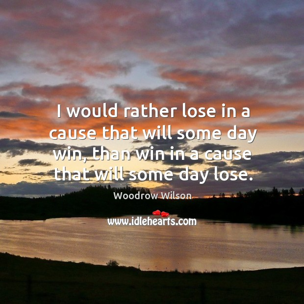 Image, I would rather lose in a cause that will some day win, than win in a cause that will some day lose.