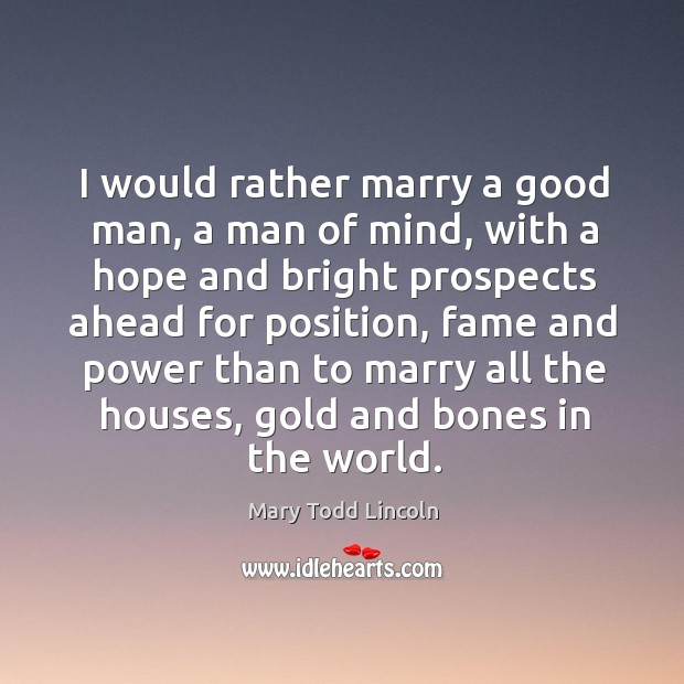 I would rather marry a good man, a man of mind, with Image