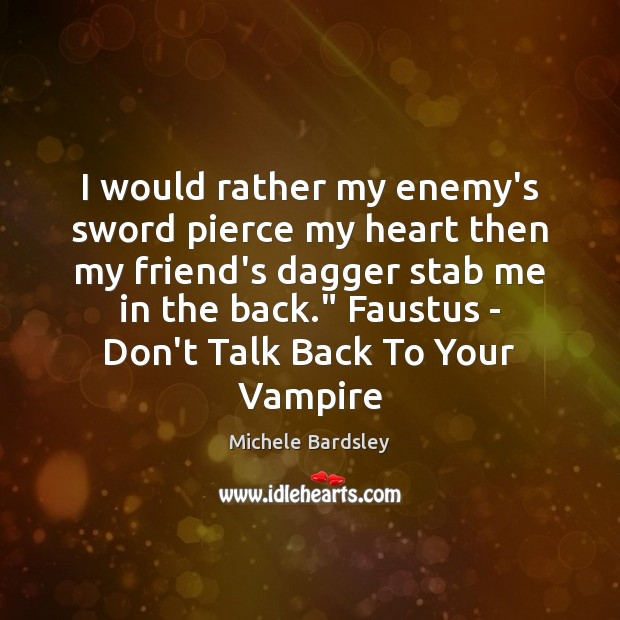 Image, I would rather my enemy's sword pierce my heart then my friend's
