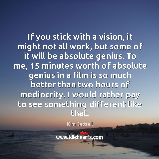 I would rather pay to see something different like that. Kim Cattrall Picture Quote