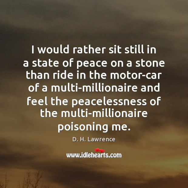 I would rather sit still in a state of peace on a D. H. Lawrence Picture Quote