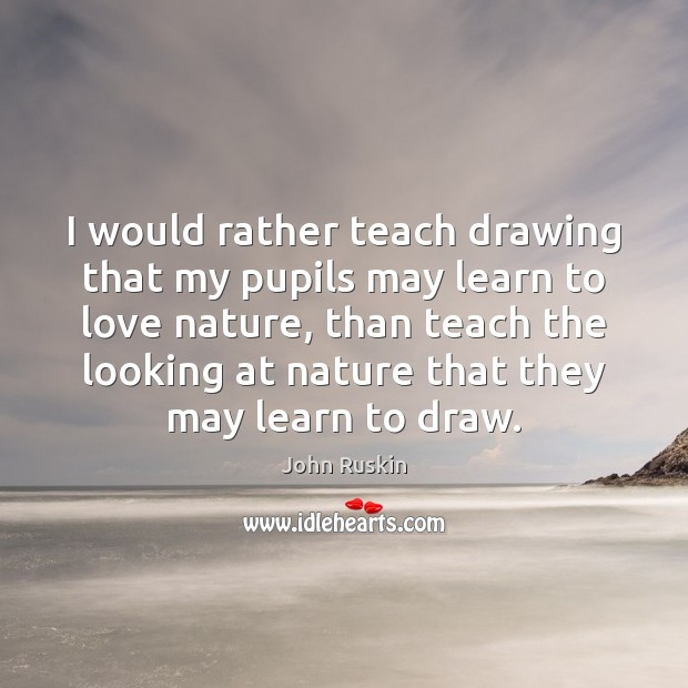 Image, I would rather teach drawing that my pupils may learn to love