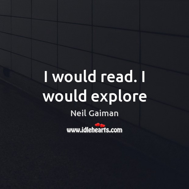 Image, I would read. I would explore