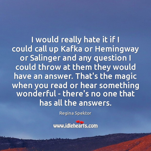 I would really hate it if I could call up Kafka or Hate Quotes Image