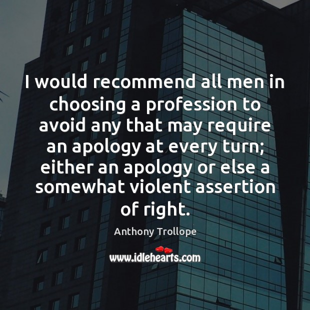 Image, I would recommend all men in choosing a profession to avoid any