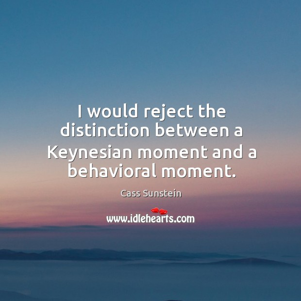 I would reject the distinction between a keynesian moment and a behavioral moment. Image