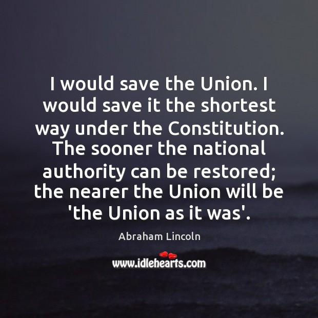 Image, I would save the Union. I would save it the shortest way