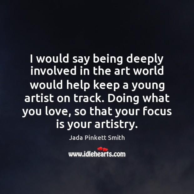 Image, I would say being deeply involved in the art world would help
