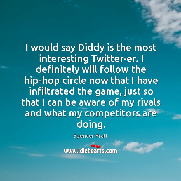 I would say Diddy is the most interesting Twitter-er. I definitely will Spencer Pratt Picture Quote