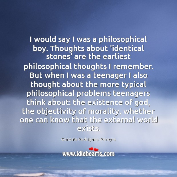 I would say I was a philosophical boy. Thoughts about 'identical stones' Gonzalo Rodriguez-Pereyra Picture Quote