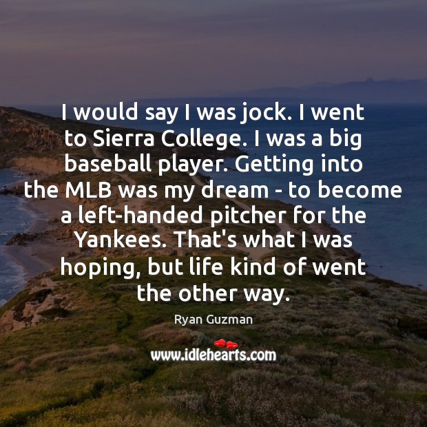 Ryan Guzman Picture Quote image saying: I would say I was jock. I went to Sierra College. I