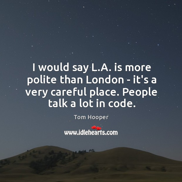 I would say L.A. is more polite than London – it's Image