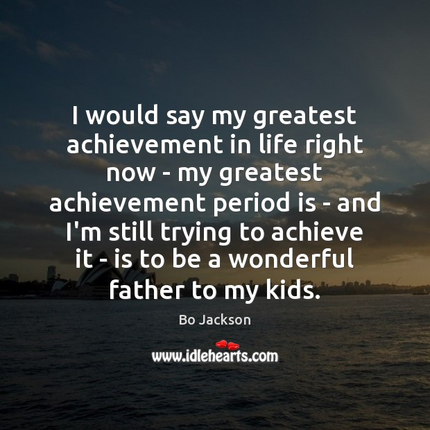 I would say my greatest achievement in life right now – my Bo Jackson Picture Quote