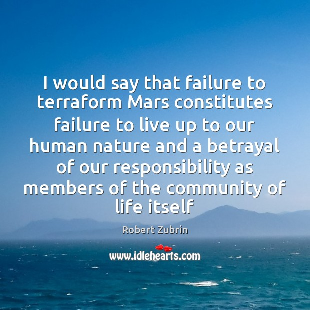 I would say that failure to terraform Mars constitutes failure to live Image