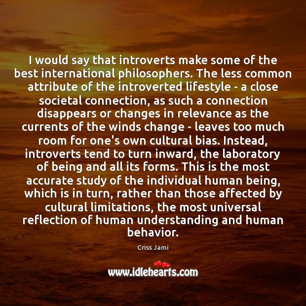 I would say that introverts make some of the best international philosophers. Image