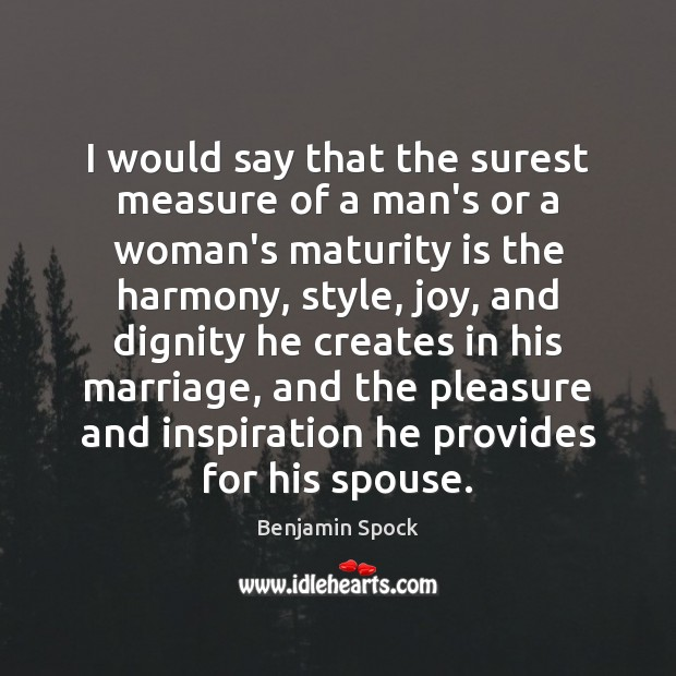 I would say that the surest measure of a man's or a Maturity Quotes Image