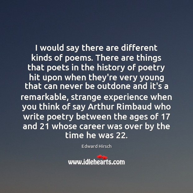 Image, I would say there are different kinds of poems. There are things