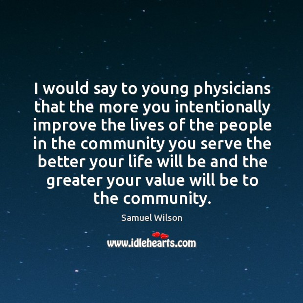 I would say to young physicians that the more you intentionally Image