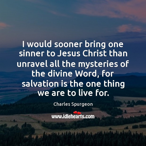 I would sooner bring one sinner to Jesus Christ than unravel all Image