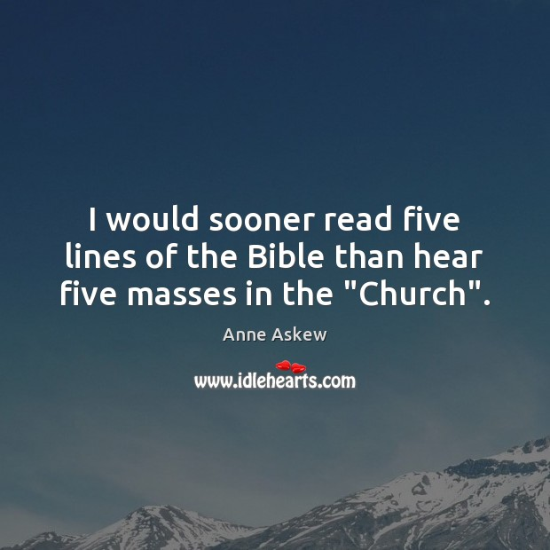 "Image, I would sooner read five lines of the Bible than hear five masses in the ""Church""."