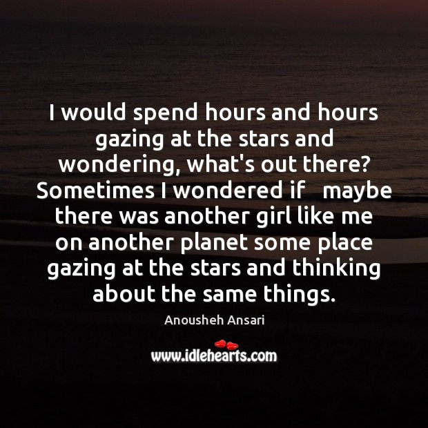 Image, I would spend hours and hours gazing at the stars and wondering,