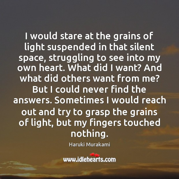 I would stare at the grains of light suspended in that silent Image