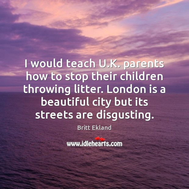 I would teach U.K. parents how to stop their children throwing Britt Ekland Picture Quote