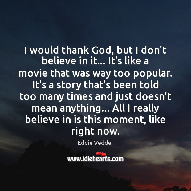 I would thank God, but I don't believe in it… It's like Image