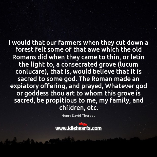 I would that our farmers when they cut down a forest felt Henry David Thoreau Picture Quote