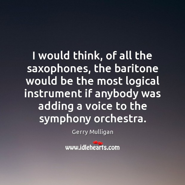 I would think, of all the saxophones, the baritone would be the Image
