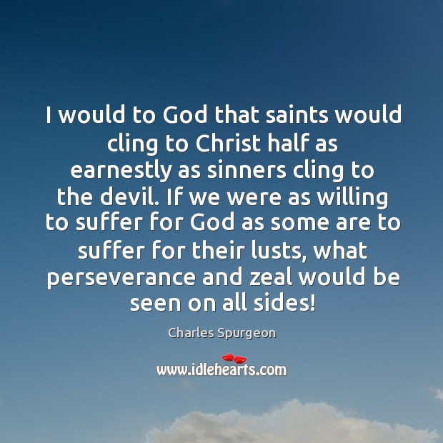 I would to God that saints would cling to Christ half as Image