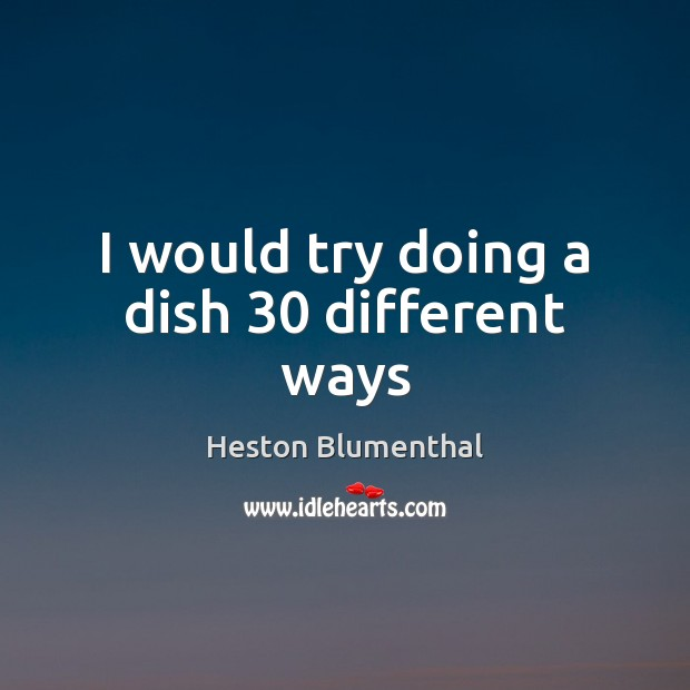 I would try doing a dish 30 different ways Image