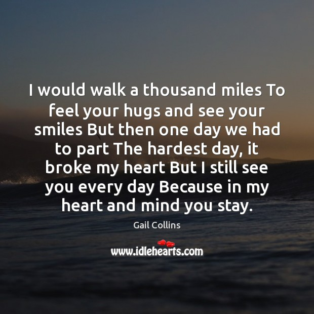 Image, I would walk a thousand miles To feel your hugs and see