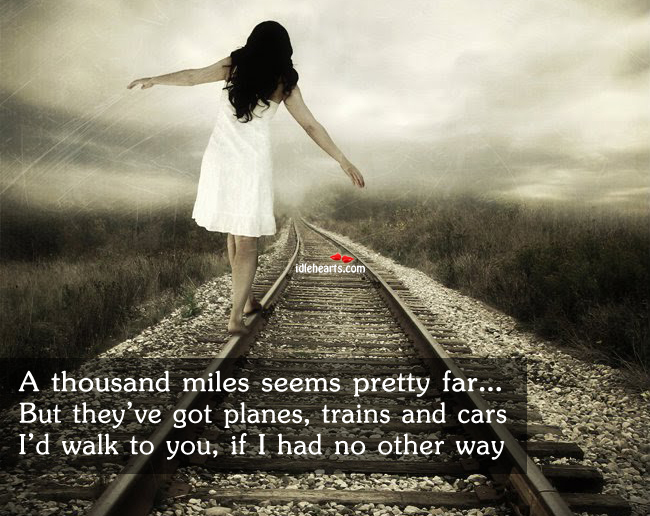 Image, I'd walk to you, if I had no other way
