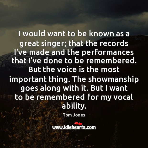 I would want to be known as a great singer; that the Image