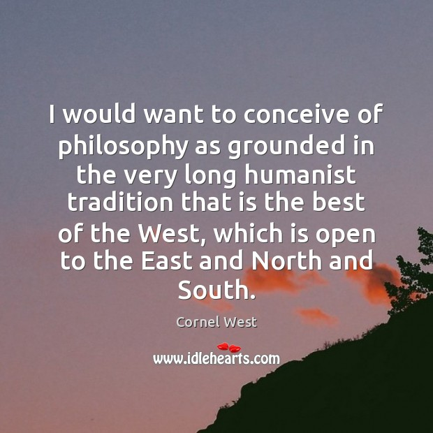 Image, I would want to conceive of philosophy as grounded in the very