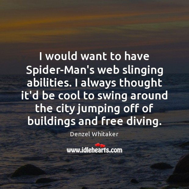 Image, I would want to have Spider-Man's web slinging abilities. I always thought