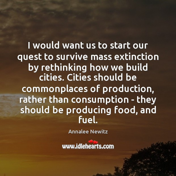 Image, I would want us to start our quest to survive mass extinction