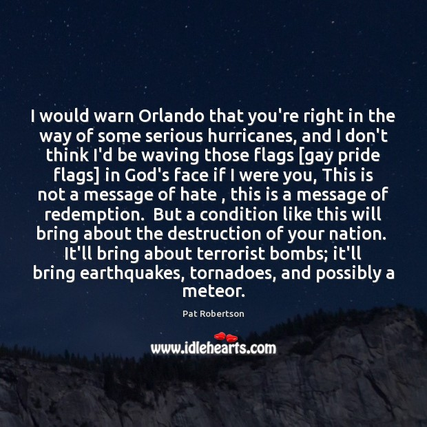 I would warn Orlando that you're right in the way of some Pat Robertson Picture Quote