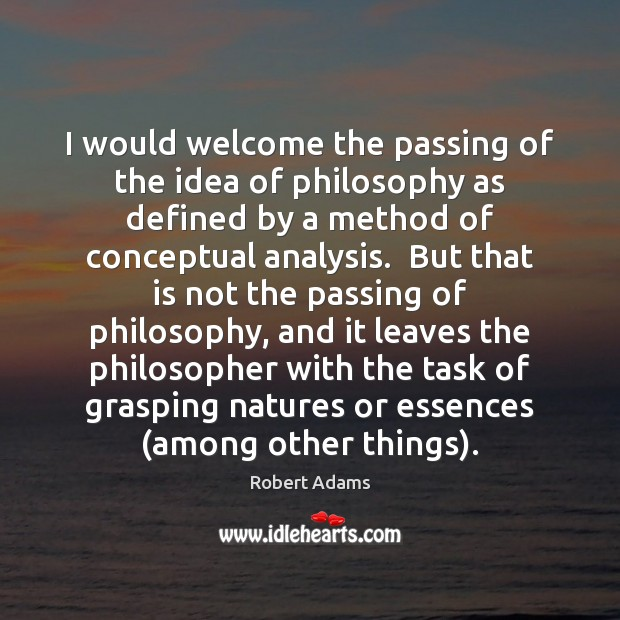I would welcome the passing of the idea of philosophy as defined Image